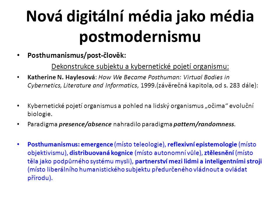 Nová digitální média jako média postmodernismu Posthumanismus/post-člověk: Dekonstrukce subjektu a kybernetické pojetí organismu: Katherine N. Hayleso