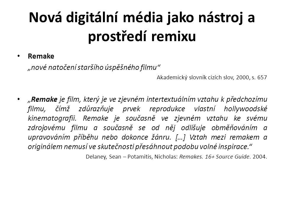 """Nová digitální média jako nástroj a prostředí remixu """"Remake je film, který je ve zjevném intertext ovém vztahu k předchozímu filmu, čímž zdůrazňuje prvek reprodukce vlastní hollywoodské kinematografii."""