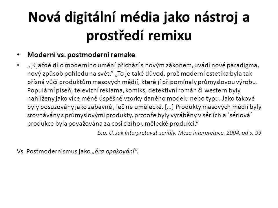 """Nová digitální média jako nástroj a prostředí remixu Moderní vs. postmoderní remake """"[K]aždé dílo moderního umění přichází s novým zákonem, uvádí nové"""