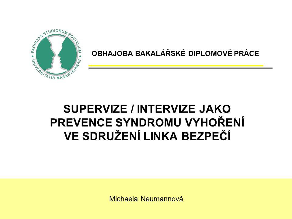 SUPERVIZE / INTERVIZE JAKO PREVENCE SYNDROMU VYHOŘENÍ VE SDRUŽENÍ LINKA BEZPEČÍ Michaela Neumannová OBHAJOBA BAKALÁŘSKÉ DIPLOMOVÉ PRÁCE