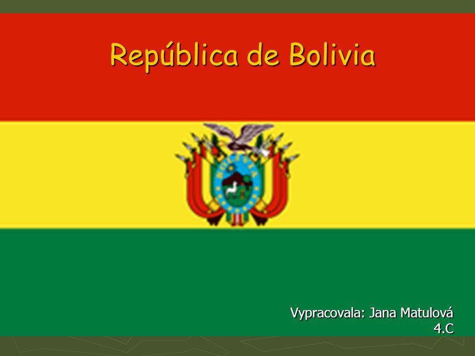 República de Bolivia Vypracovala: Jana Matulová 4.C