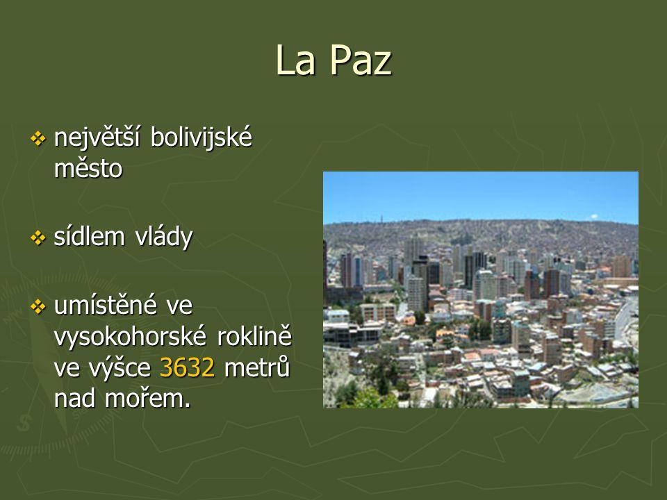 La Paz  největší bolivijské město  sídlem vlády  umístěné ve vysokohorské roklině ve výšce 3632 metrů nad mořem.