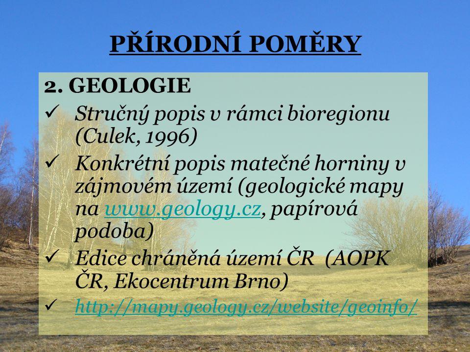 PŘÍRODNÍ POMĚRY 2. GEOLOGIE Stručný popis v rámci bioregionu (Culek, 1996) Konkrétní popis matečné horniny v zájmovém území (geologické mapy na www.ge