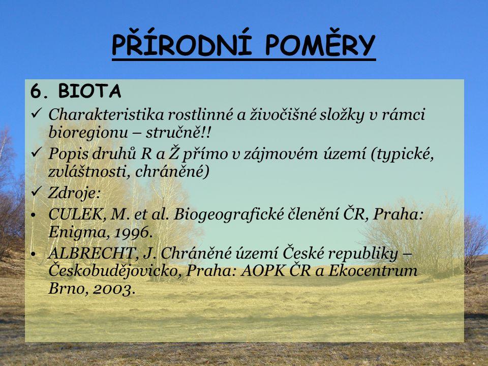 PŘÍRODNÍ POMĚRY 6. BIOTA Charakteristika rostlinné a živočišné složky v rámci bioregionu – stručně!! Popis druhů R a Ž přímo v zájmovém území (typické