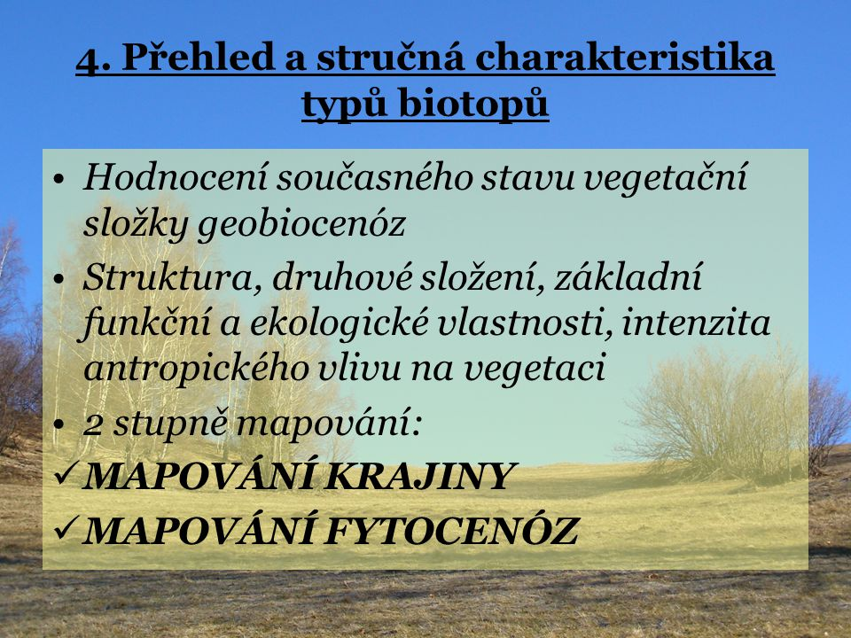 4. Přehled a stručná charakteristika typů biotopů Hodnocení současného stavu vegetační složky geobiocenóz Struktura, druhové složení, základní funkční