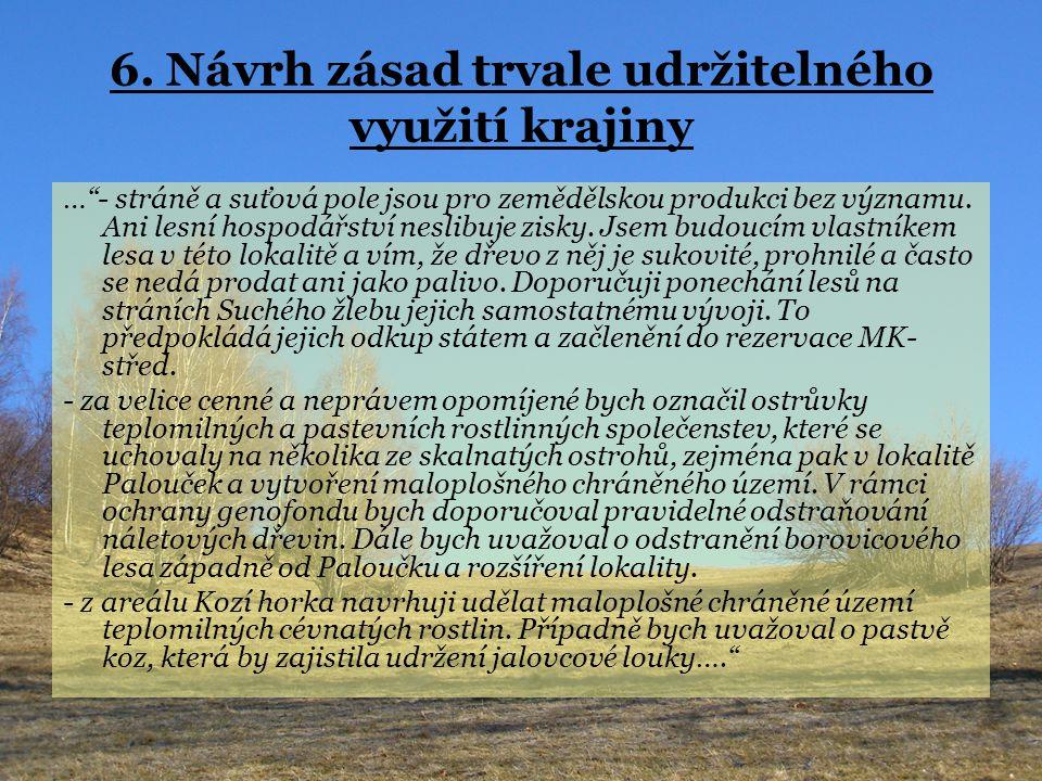 """6. Návrh zásad trvale udržitelného využití krajiny …""""- stráně a suťová pole jsou pro zemědělskou produkci bez významu. Ani lesní hospodářství neslibuj"""