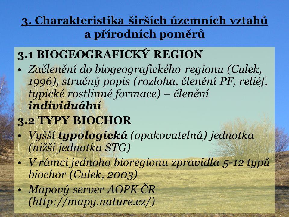 3. Charakteristika širších územních vztahů a přírodních poměrů 3.1 BIOGEOGRAFICKÝ REGION Začlenění do biogeografického regionu (Culek, 1996), stručný