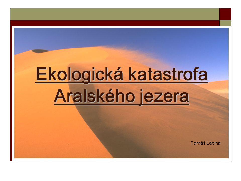 Ekologická katastrofa Aralského jezera Tomáš Lacina