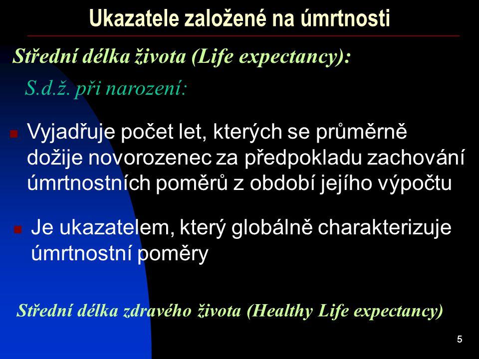 5 Ukazatele založené na úmrtnosti Střední délka života (Life expectancy): Vyjadřuje počet let, kterých se průměrně dožije novorozenec za předpokladu z