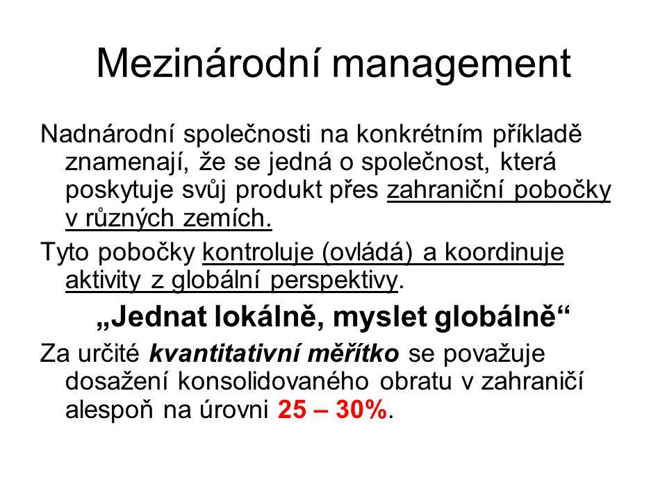 Mezinárodní management Nadnárodní společnosti na konkrétním příkladě znamenají, že se jedná o společnost, která poskytuje svůj produkt přes zahraniční pobočky v různých zemích.
