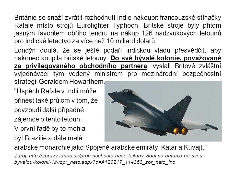 Británie se snaží zvrátit rozhodnutí Indie nakoupit francouzské stíhačky Rafale místo strojů Eurofighter Typhoon. Britské stroje byly přitom jasným fa