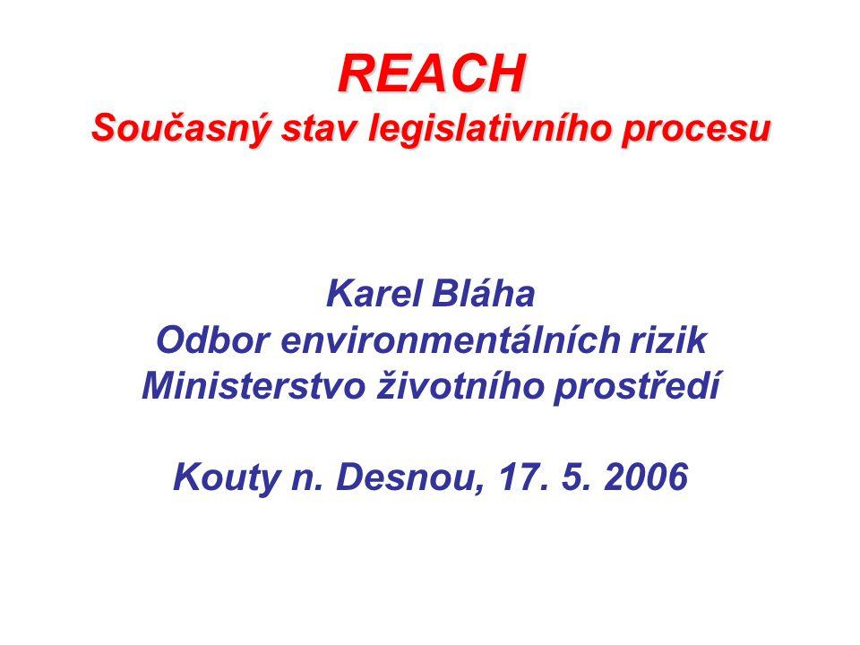 REACH Současný stav legislativního procesu Karel Bláha Odbor environmentálních rizik Ministerstvo životního prostředí Kouty n.