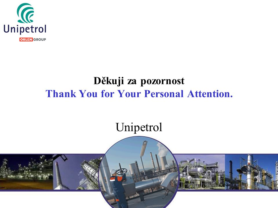 Děkuji za pozornost Thank You for Your Personal Attention. Unipetrol
