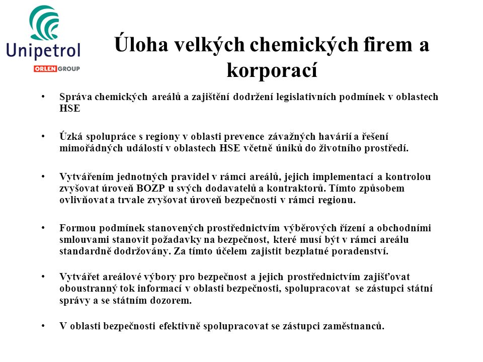Úloha velkých chemických firem a korporací Správa chemických areálů a zajištění dodržení legislativních podmínek v oblastech HSE Úzká spolupráce s regiony v oblasti prevence závažných havárií a řešení mimořádných událostí v oblastech HSE včetně úniků do životního prostředí.