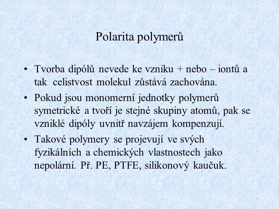 Polarita polymerů Tvorba dipólů nevede ke vzniku + nebo – iontů a tak celistvost molekul zůstává zachována. Pokud jsou monomerní jednotky polymerů sym