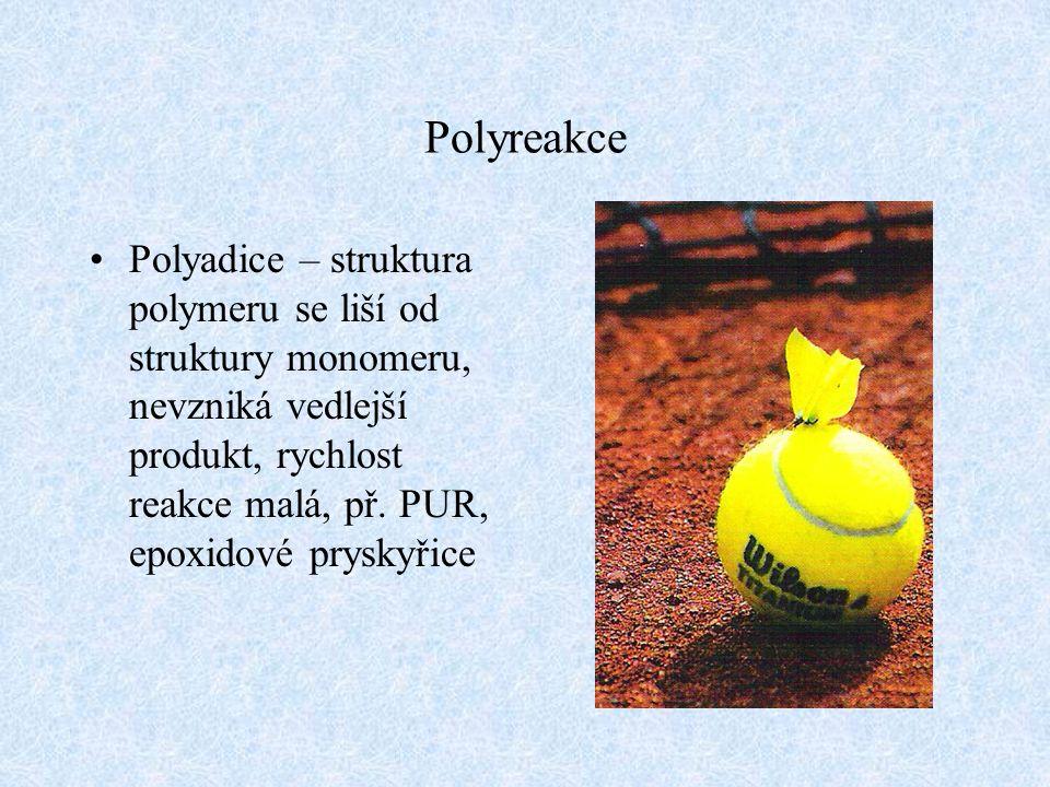 Polyreakce Polykondenzace – reagují spolu monomery různého druhu, vzniká vedlejší produkt, rychlost reakce je malá (i několik hodin), př.