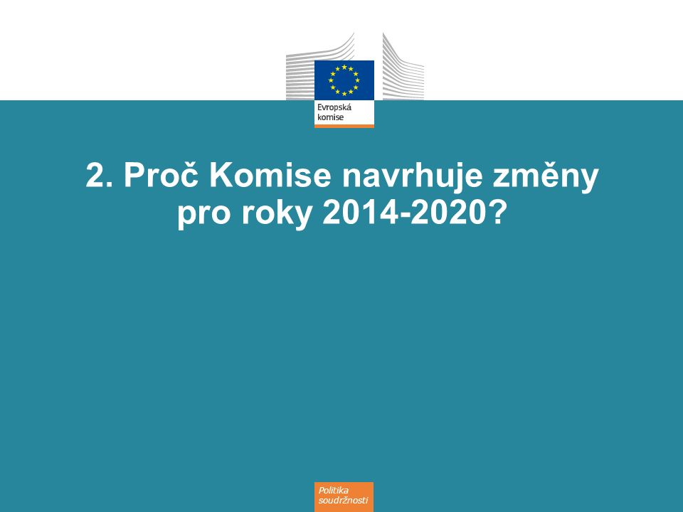 Politika soudržnosti 2. Proč Komise navrhuje změny pro roky 2014-2020?