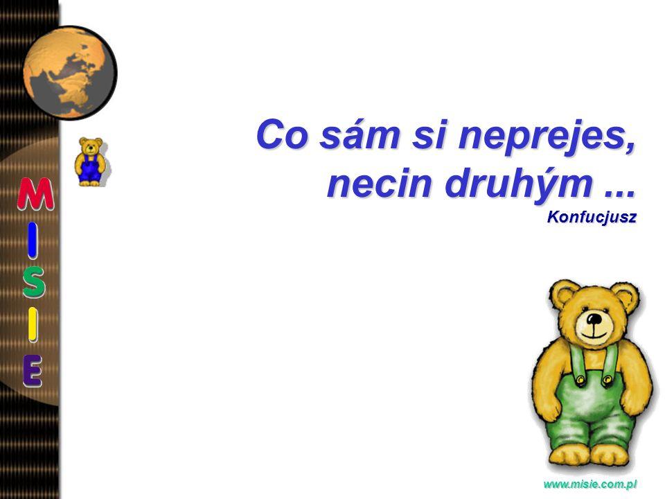 Prezentacja EwaB. www.misie.com.pl Pekný je ten, kdo pekné, ci dobré ciní... Anonim/przysłowie angielskie