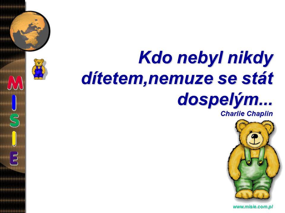 Prezentacja EwaB.www.misie.com.pl Kdo nebyl nikdy dítetem,nemuze se stát dospelým...