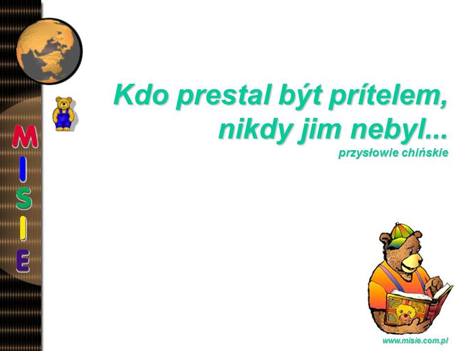 Prezentacja EwaB. www.misie.com.pl Kdo prestal být prítelem, nikdy jim nebyl... przysłowie chińskie