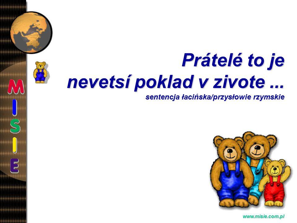 Prezentacja EwaB.www.misie.com.pl Prátelé to je nevetsí poklad v zivote...