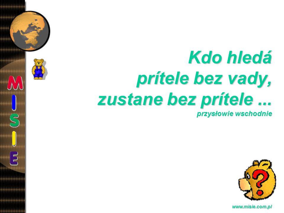 Prezentacja EwaB.www.misie.com.pl Kdo hledá prítele bez vady, zustane bez prítele...