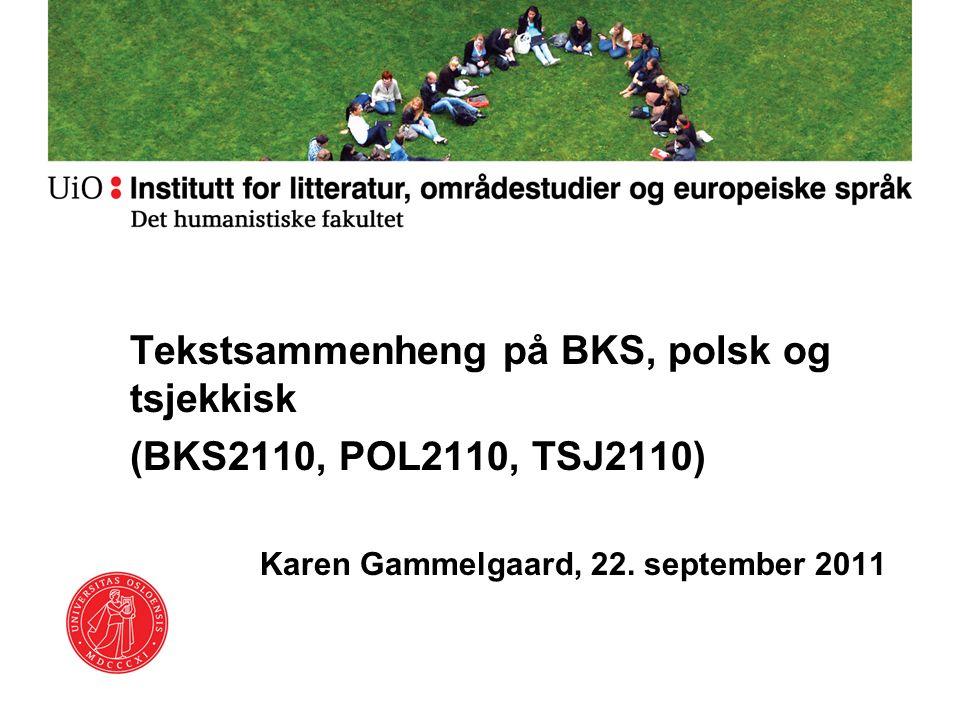 Tekstsammenheng på BKS, polsk og tsjekkisk (BKS2110, POL2110, TSJ2110) Karen Gammelgaard, 22. september 2011