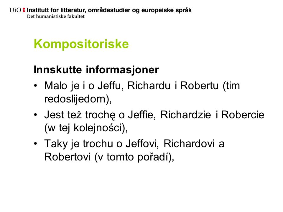 Kompositoriske Innskutte informasjoner Malo je i o Jeffu, Richardu i Robertu (tim redoslijedom), Jest też trochę o Jeffie, Richardzie i Robercie (w te