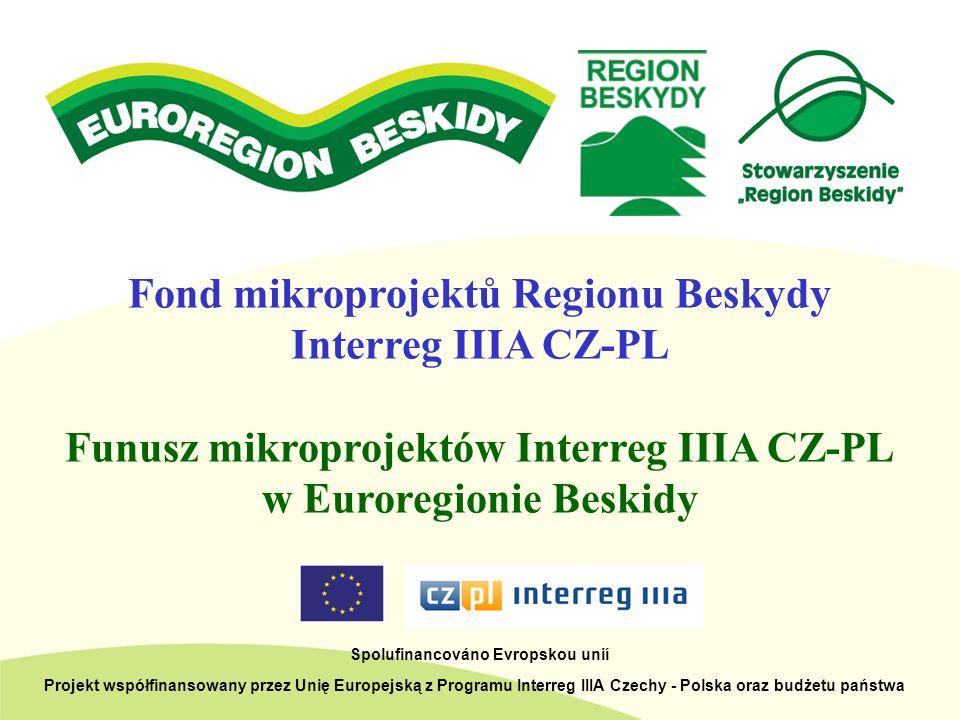 Fond mikroprojektů Regionu Beskydy Interreg IIIA CZ-PL Funusz mikroprojektów Interreg IIIA CZ-PL w Euroregionie Beskidy Spolufinancováno Evropskou uni