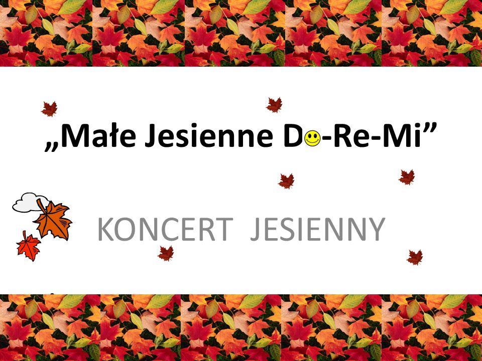 Małe Jesienne D -Re-Mi KONCERT JESIENNY