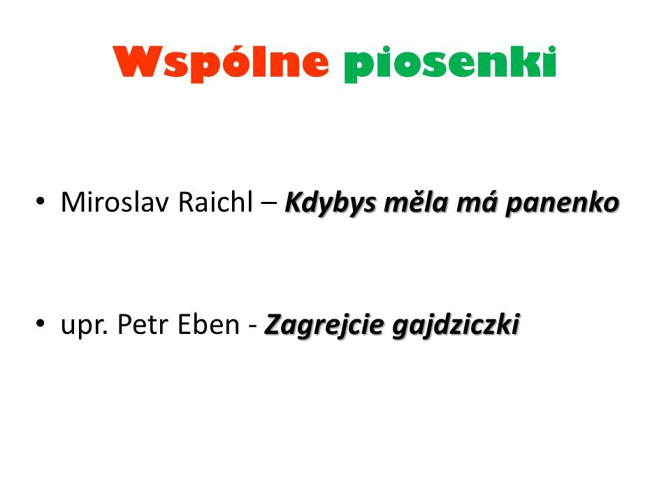 Wspólne piosenki Kdybys měla má panenko Miroslav Raichl – Kdybys měla má panenko Zagrejcie gajdziczki upr.