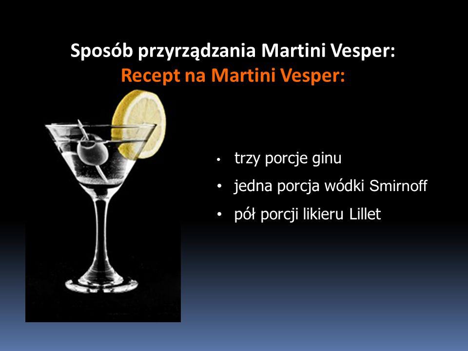 Niepowtarzalne Martini Vesper Recept na první Martini Vesper Ian Fleming Casino Royal 1953 gin Gordon s - 47%, rosyjska wódka Stolichnaya 50%.