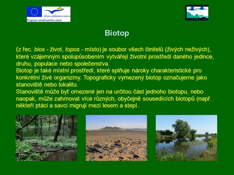 Biotop ( z řec. bios - život, topos - místo) je soubor všech činitelů (živých neživých), které vzájemným spolupůsobením vytvářejí životní prostředí da