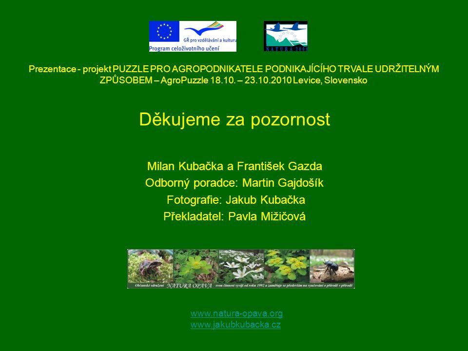 Děkujeme za pozornost Milan Kubačka a František Gazda Odborný poradce: Martin Gajdošík Fotografie: Jakub Kubačka Překladatel: Pavla Mižičová www.natur
