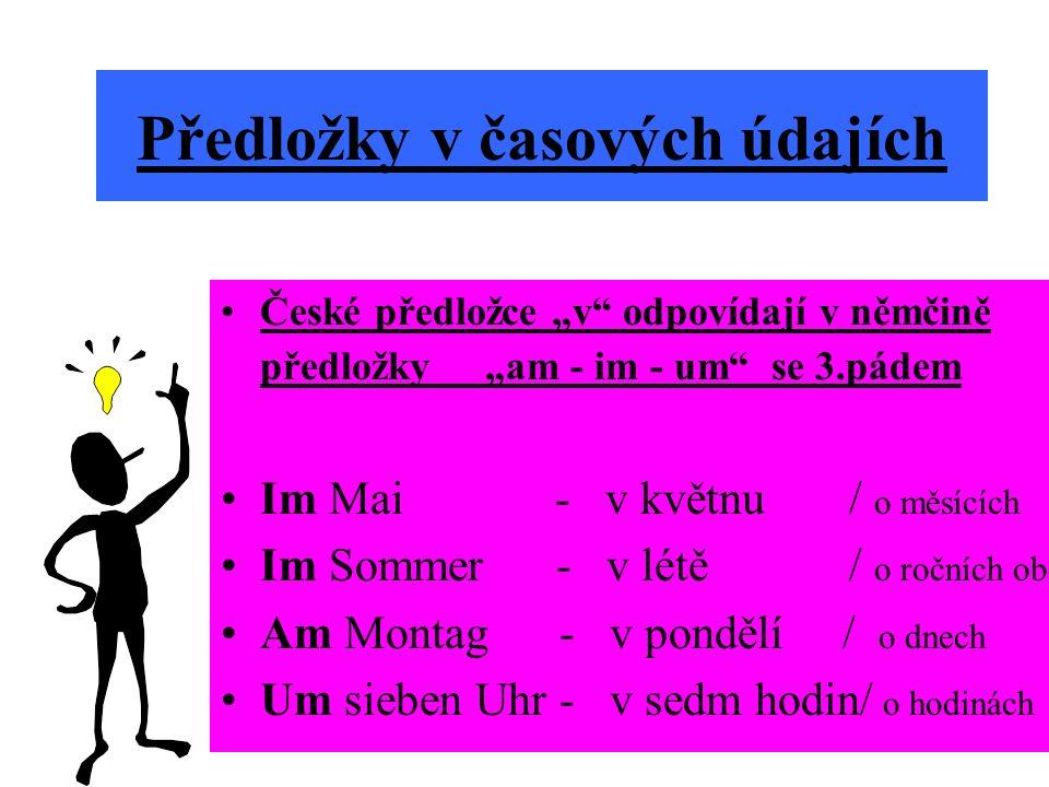 České předložce v odpovídají v němčině předložky am - im - um se 3.pádem Im Mai - v květnu / o měsících Im Sommer - v létě / o ročních obd.
