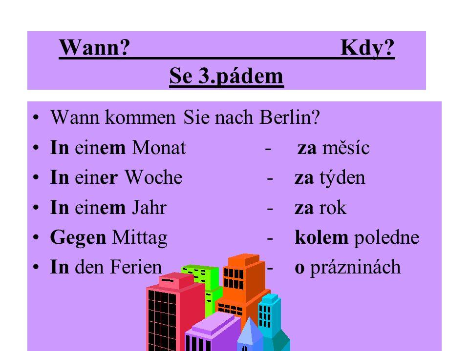Wann?Kdy.Se 3.pádem Wann kommen Sie nach Berlin.