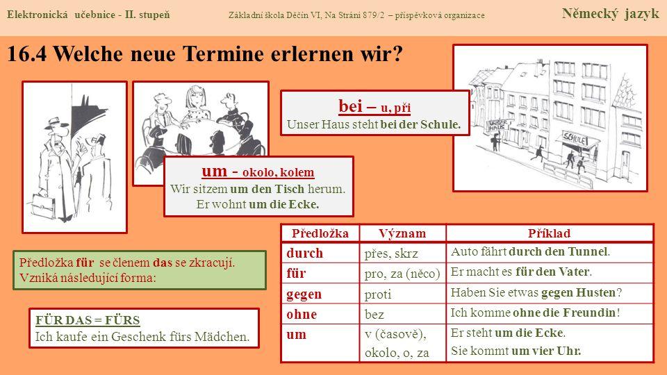 16.4 Welche neue Termine erlernen wir? Elektronická učebnice - II. stupeň Základní škola Děčín VI, Na Stráni 879/2 – příspěvková organizace Německý ja