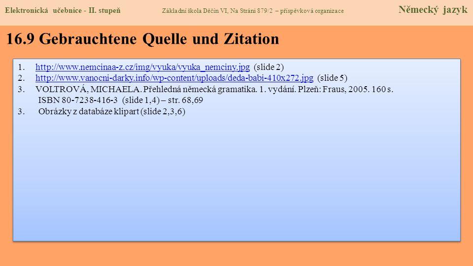 16.9 Gebrauchtene Quelle und Zitation 1.http://www.nemcinaa-z.cz/img/vyuka/vyuka_nemciny.jpg (slide 2)http://www.nemcinaa-z.cz/img/vyuka/vyuka_nemciny