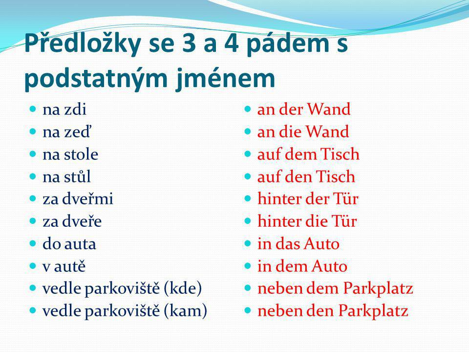 Předložky se 3 a4 pádem - užití Předložky se 3 a 4 pádem se pojí s oběma pády. Rozhodující pro užití je otázka KDE – WO? 3. pád KAM – WOHIN ? 4. pád P