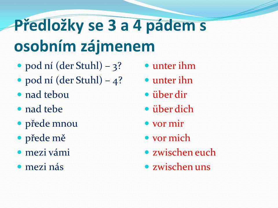 Předložky se 3 a 4 pádem s osobním zájmenem na ní (das Bett) na ni (das Bett) na ní (die Wand) - 3 na ni (die Wand) - 4 za ním (der Baum) za něj (der