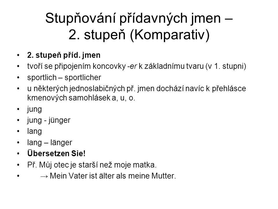 Stupňování přídavných jmen – 2. stupeň (Komparativ) 2. stupeň příd. jmen tvoří se připojením koncovky -er k základnímu tvaru (v 1. stupni) sportlich –