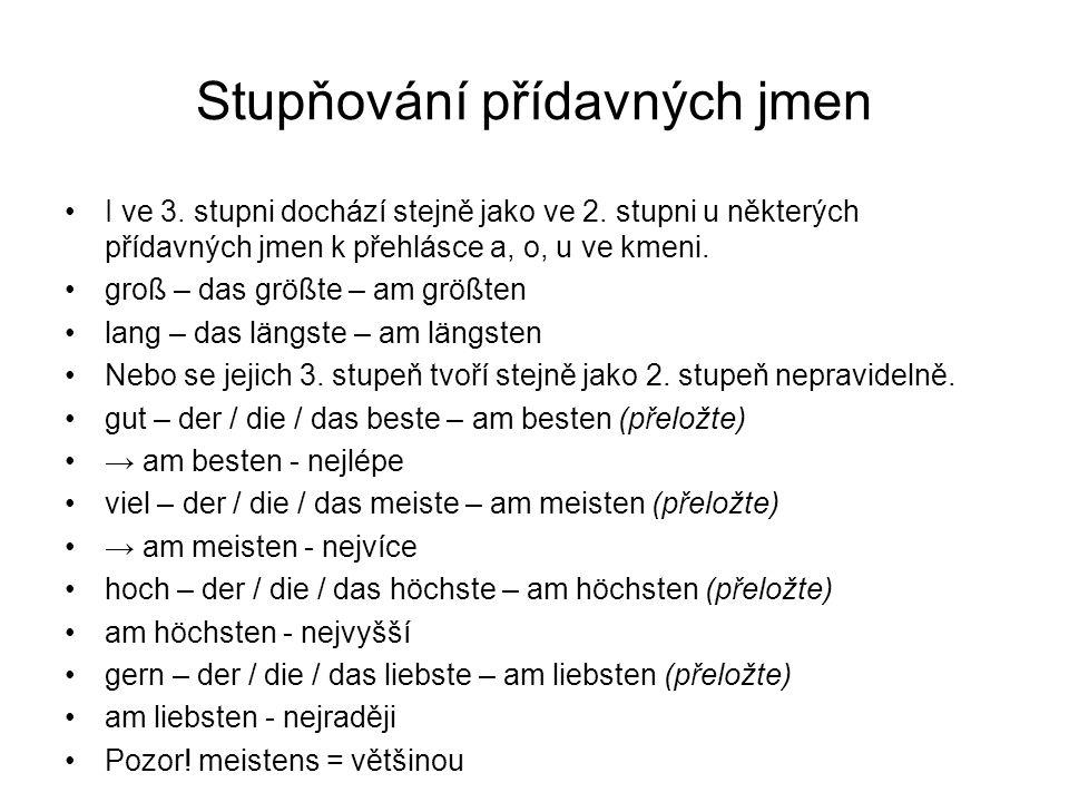 Stupňování přídavných jmen I ve 3. stupni dochází stejně jako ve 2. stupni u některých přídavných jmen k přehlásce a, o, u ve kmeni. groß – das größte