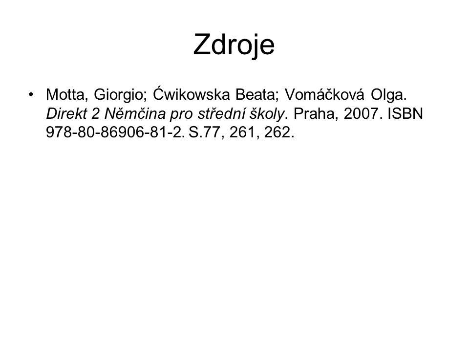 Zdroje Motta, Giorgio; Ćwikowska Beata; Vomáčková Olga. Direkt 2 Němčina pro střední školy. Praha, 2007. ISBN 978-80-86906-81-2. S.77, 261, 262.