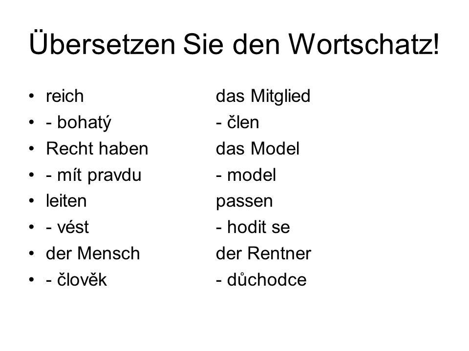 Übersetzen Sie den Wortschatz! reichdas Mitglied - bohatý- člen Recht habendas Model - mít pravdu- model leiten passen - vést- hodit se der Menschder