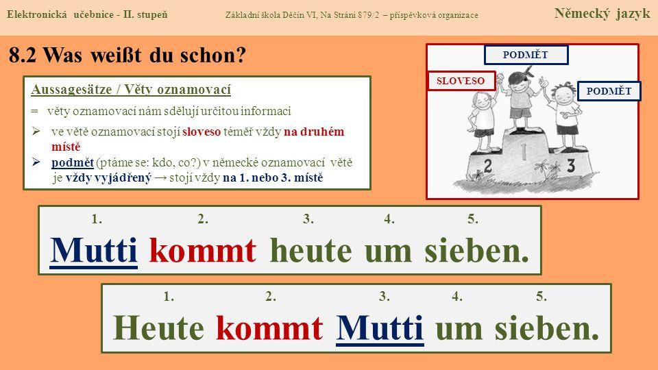 8.2 Was weißt du schon? Aussagesätze / Věty oznamovací = věty oznamovací nám sdělují určitou informaci ve větě oznamovací stojí sloveso téměř vždy na
