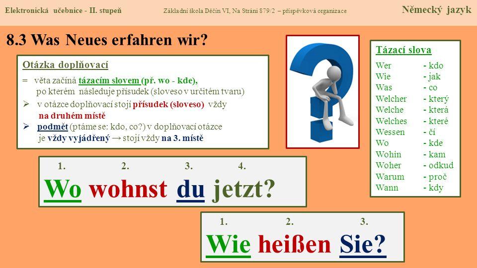 8.3 Was Neues erfahren wir? Otázka doplňovací = věta začíná tázacím slovem (př. wo - kde), po kterém následuje přísudek (sloveso v určitém tvaru) v ot