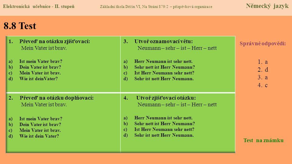 8.8 Test Správné odpovědi: 1.a 2.d 3.a 4.c Test na známku Elektronická učebnice - II. stupeň Základní škola Děčín VI, Na Stráni 879/2 – příspěvková or