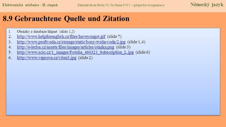 8.9 Gebrauchtene Quelle und Zitation 1.Obrázky z databáze klipart (slide 1,2) 2.http://www.helpforenglish.cz/files/haveyougot.gif (slide 7)http://www.