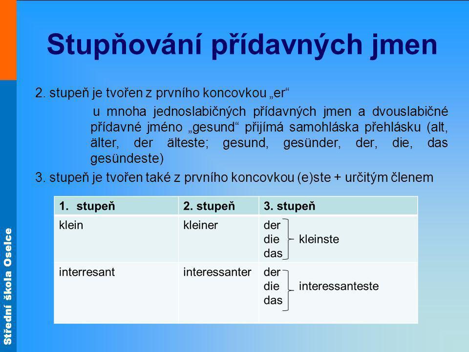 Střední škola Oselce Stupňování přídavných jmen Nepravidelné stupňování 1.stupeň2.