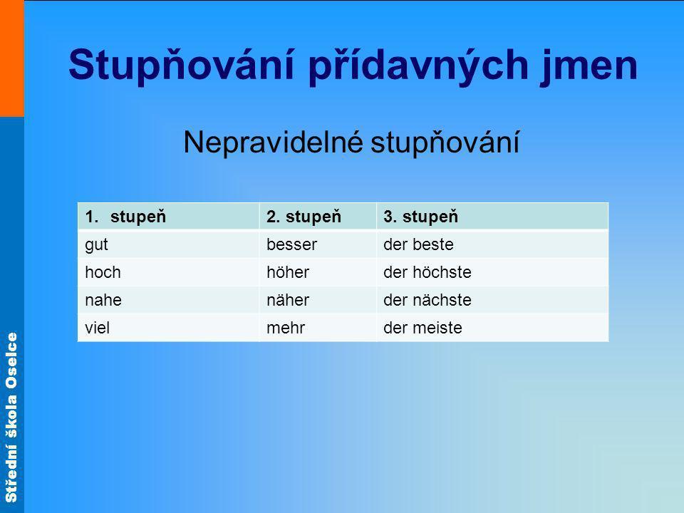 Střední škola Oselce Porovnávání přídavných jmen 1.stupeň Ich bin so alt wie du.